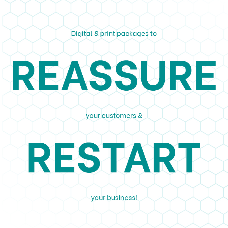 Digital & print packages to REASSURE your customers & RESTART your business!